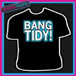 BANG TIDY! ADULTS MENS FUNNY SLOGAN GIFT TSHIRT